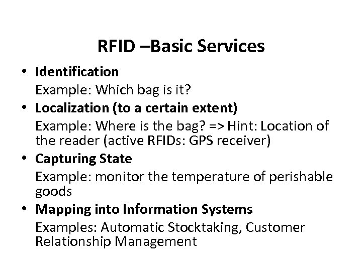 RFID –Basic Services • Identification Example: Which bag is it? • Localization (to a