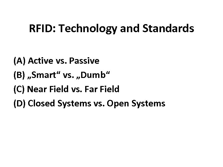 "RFID: Technology and Standards (A) Active vs. Passive (B) ""Smart"" vs. ""Dumb"" (C) Near"