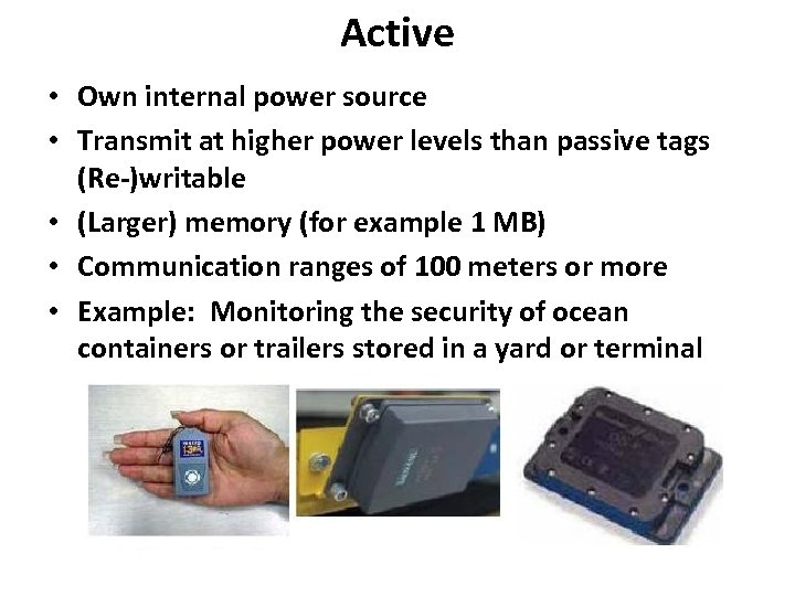 Active • Own internal power source • Transmit at higher power levels than passive