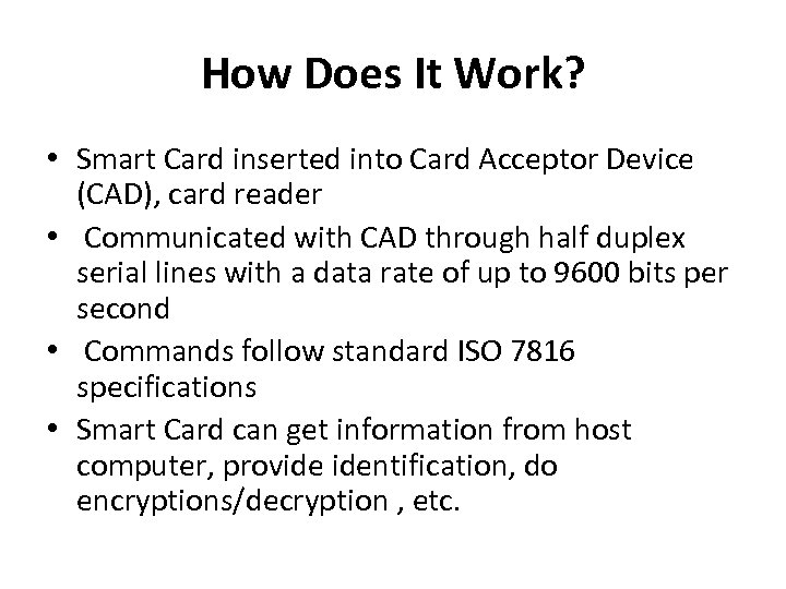 How Does It Work? • Smart Card inserted into Card Acceptor Device (CAD), card