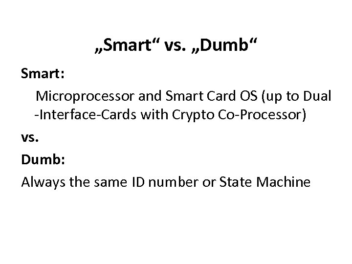 """""""Smart"""" vs. """"Dumb"""" Smart: Microprocessor and Smart Card OS (up to Dual -Interface-Cards with"""