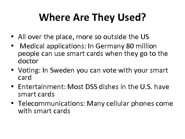 Where Are They Used? • All over the place, more so outside the US