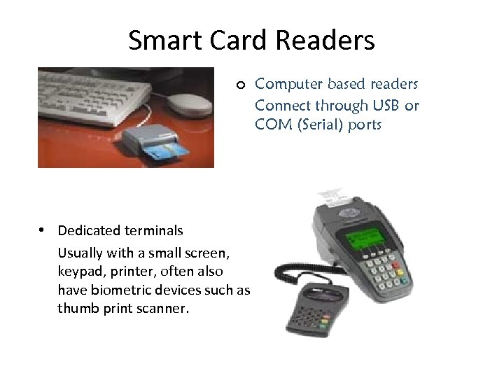 Smart Card Readers ¢ • Dedicated terminals Usually with a small screen, keypad, printer,