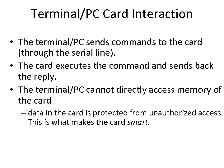 Terminal/PC Card Interaction • The terminal/PC sends commands to the card (through the serial