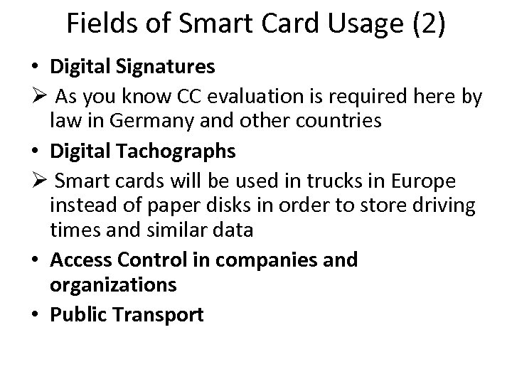 Fields of Smart Card Usage (2) • Digital Signatures Ø As you know CC