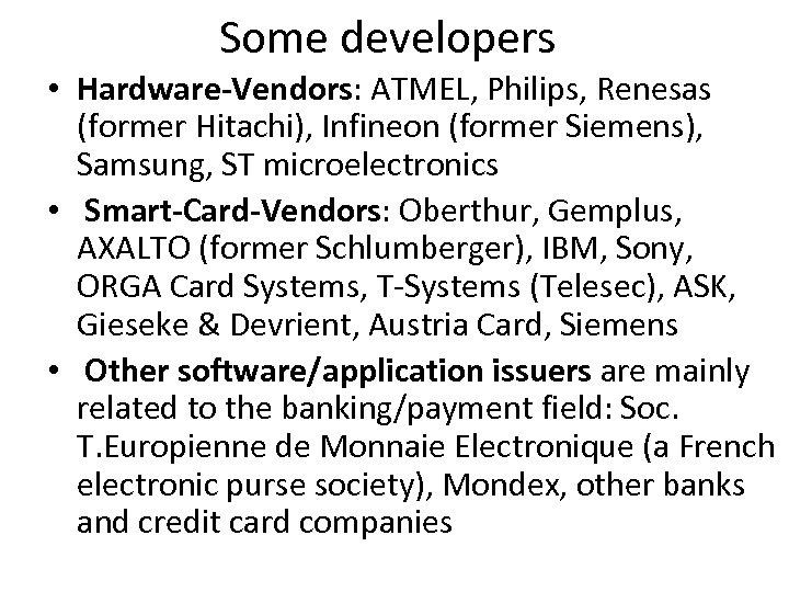 Some developers • Hardware-Vendors: ATMEL, Philips, Renesas (former Hitachi), Infineon (former Siemens), Samsung, ST