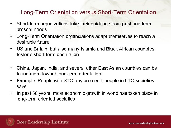 Long-Term Orientation versus Short-Term Orientation • Short-term organizations take their guidance from past and