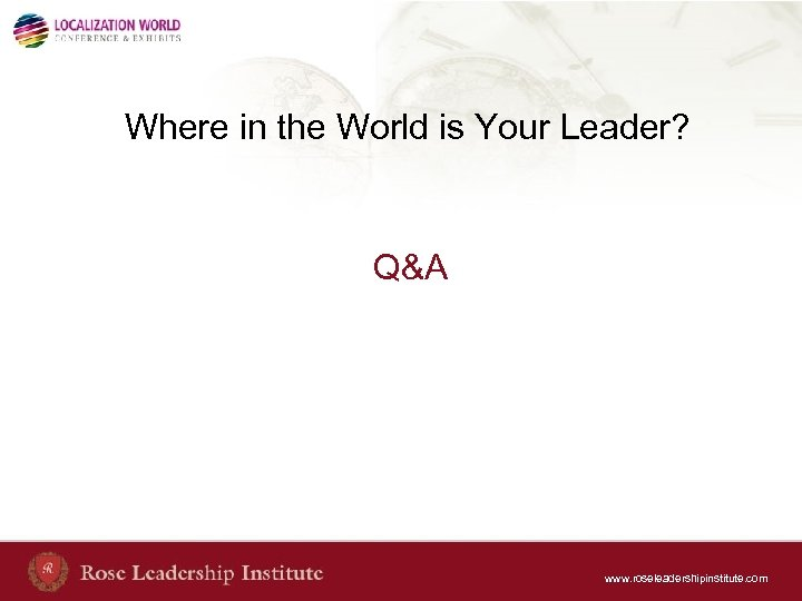 Where in the World is Your Leader? Q&A www. roseleadershipinstitute. com