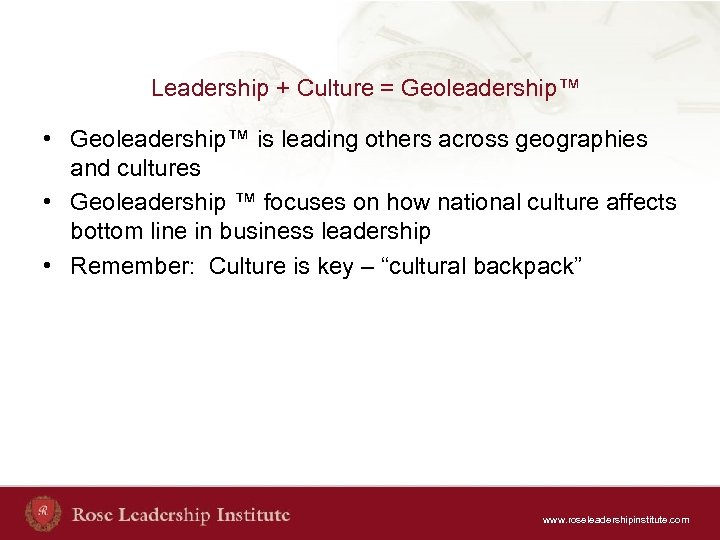 Leadership + Culture = Geoleadership™ • Geoleadership™ is leading others across geographies and cultures