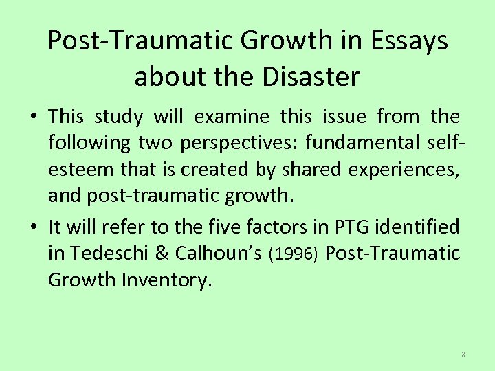 Post-Traumatic Growth in Essays about the Disaster • This study will examine this issue