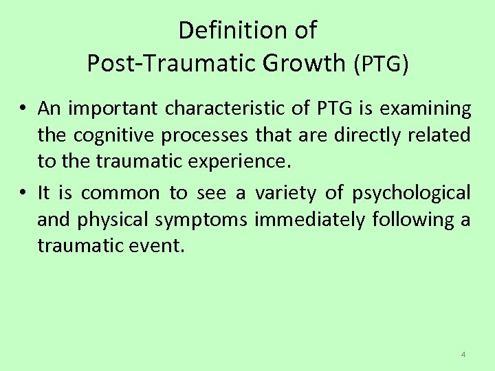 Definition of Post-Traumatic Growth (PTG) • An important characteristic of PTG is examining the