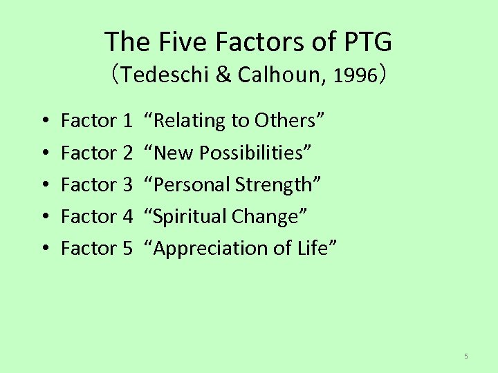 The Five Factors of PTG (Tedeschi & Calhoun, 1996) • • • Factor 1