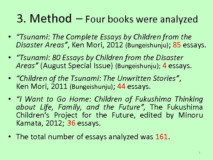 "3. Method – Four books were analyzed • ""Tsunami: The Complete Essays by Children"