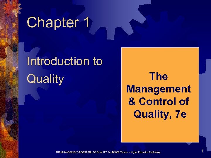 Chapter 1 Introduction to Quality The Management & Control of Quality, 7 e THE