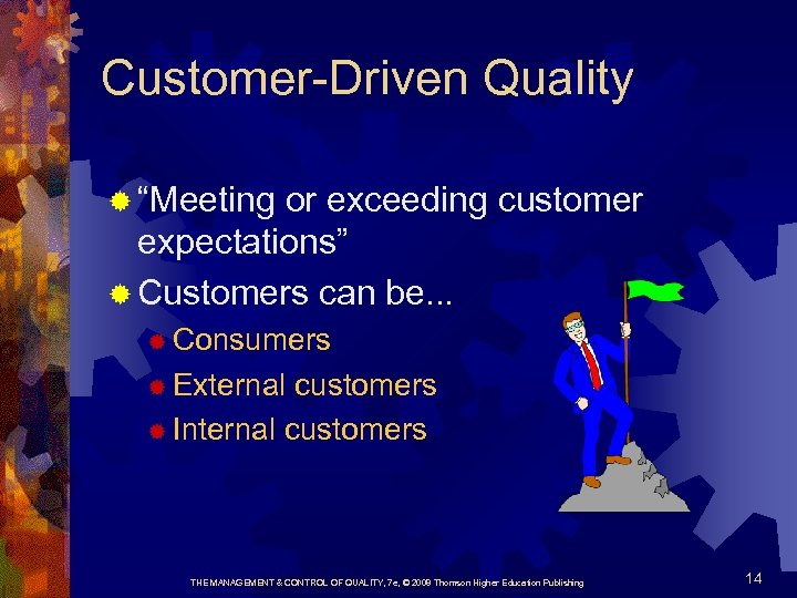 """Customer-Driven Quality ® """"Meeting or exceeding customer expectations"""" ® Customers can be. . ."""