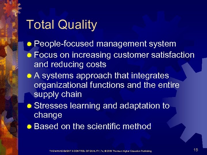 Total Quality ® People-focused management system ® Focus on increasing customer satisfaction and reducing