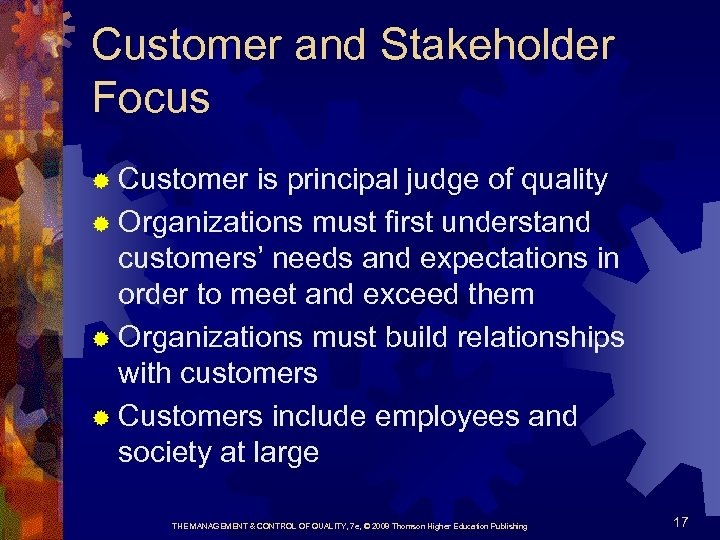 Customer and Stakeholder Focus ® Customer is principal judge of quality ® Organizations must