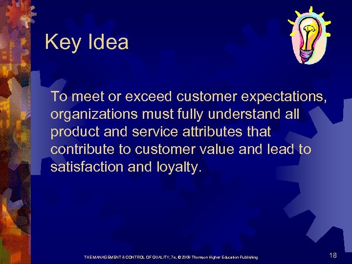 Key Idea To meet or exceed customer expectations, organizations must fully understand all product