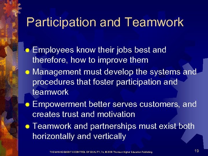 Participation and Teamwork Employees know their jobs best and therefore, how to improve them