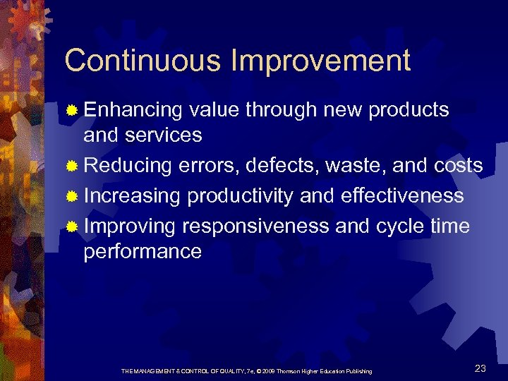 Continuous Improvement ® Enhancing value through new products and services ® Reducing errors, defects,