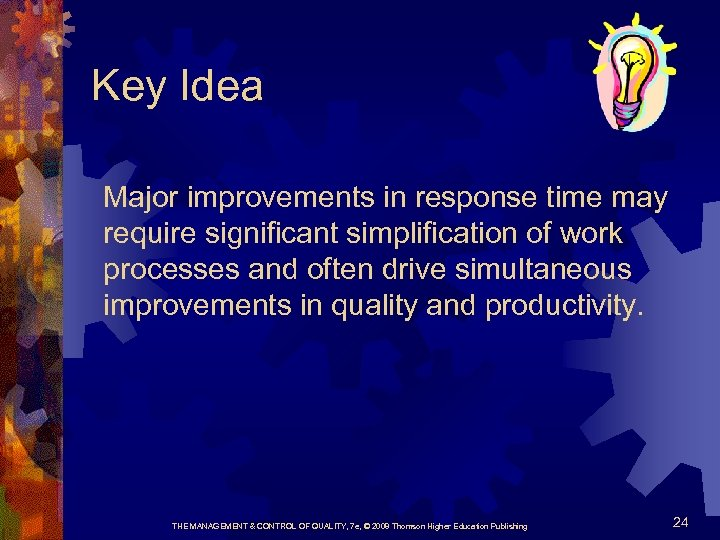 Key Idea Major improvements in response time may require significant simplification of work processes