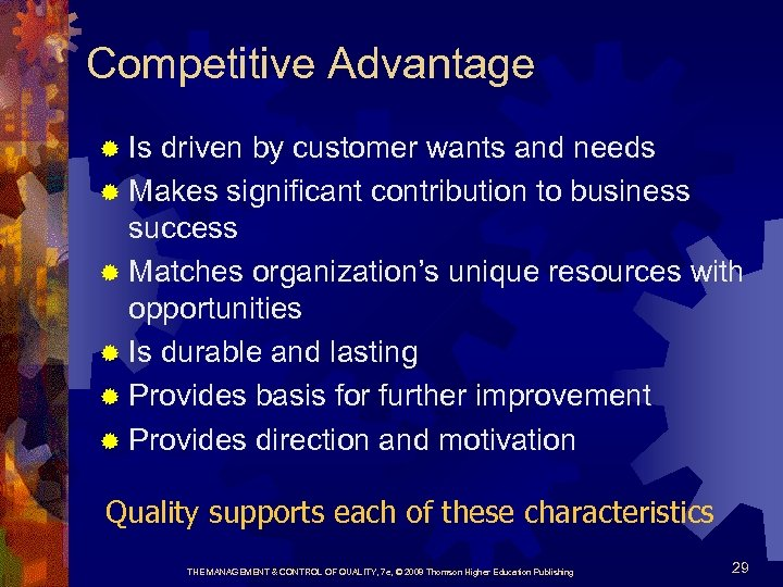 Competitive Advantage ® Is driven by customer wants and needs ® Makes significant contribution