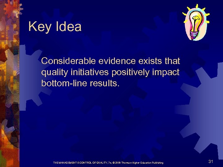 Key Idea Considerable evidence exists that quality initiatives positively impact bottom-line results. THE MANAGEMENT