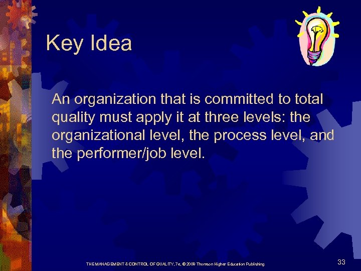 Key Idea An organization that is committed to total quality must apply it at
