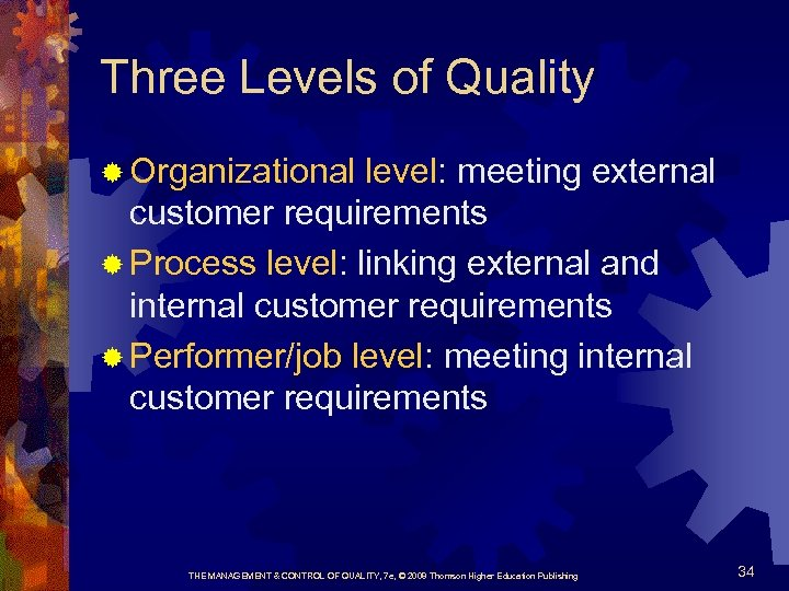 Three Levels of Quality ® Organizational level: meeting external customer requirements ® Process level: