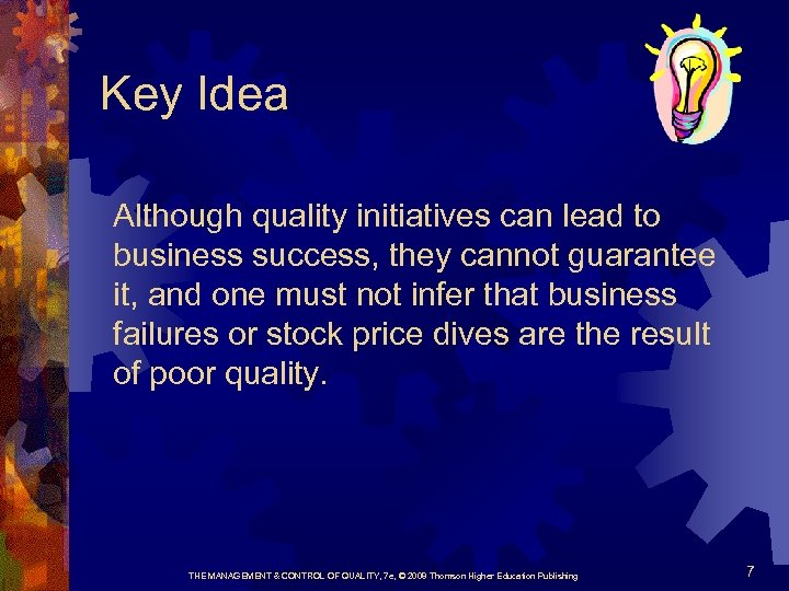 Key Idea Although quality initiatives can lead to business success, they cannot guarantee it,