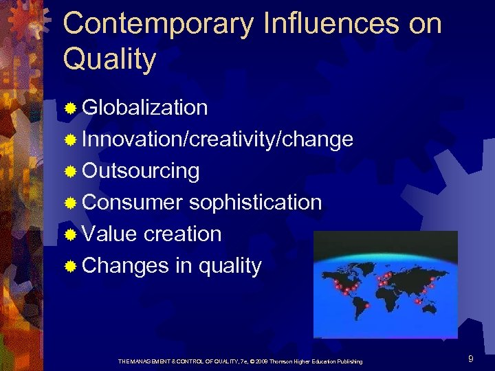 Contemporary Influences on Quality ® Globalization ® Innovation/creativity/change ® Outsourcing ® Consumer sophistication ®