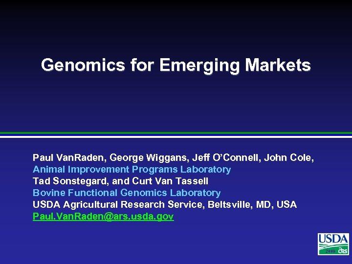 Genomics for Emerging Markets Paul Van. Raden, George Wiggans, Jeff O'Connell, John Cole, Animal