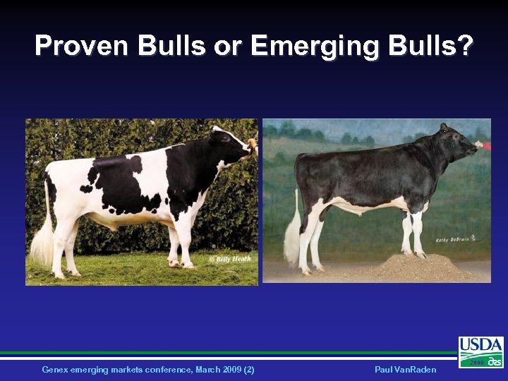 Proven Bulls or Emerging Bulls? Genex emerging markets conference, March 2009 (2) Paul Van.