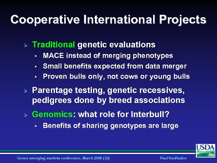 Cooperative International Projects Ø Traditional genetic evaluations • • • Ø Ø MACE instead
