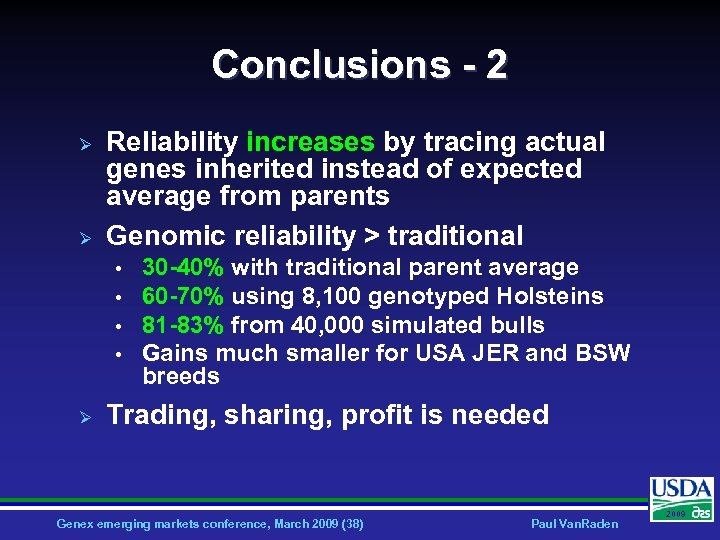 Conclusions - 2 Ø Ø Reliability increases by tracing actual genes inherited instead of