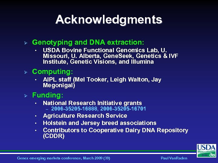 Acknowledgments Ø Genotyping and DNA extraction: • Ø Computing: • Ø USDA Bovine Functional