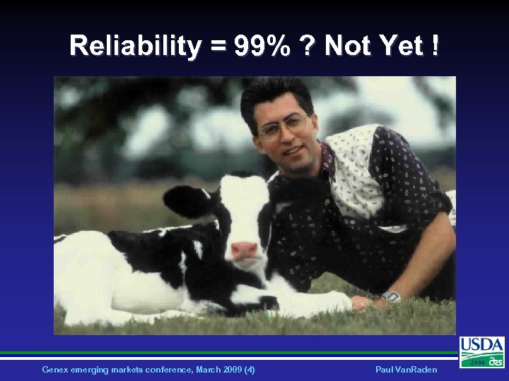 Reliability = 99% ? Not Yet ! Genex emerging markets conference, March 2009 (4)