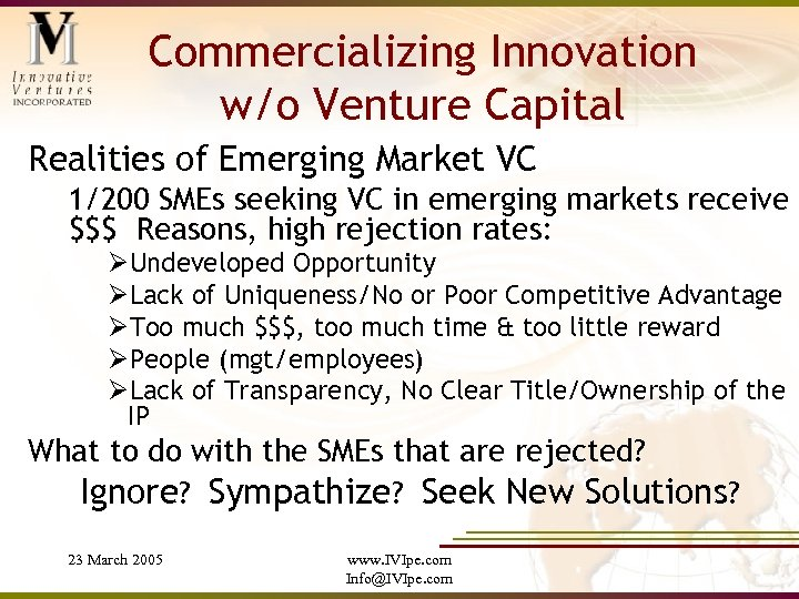 Commercializing Innovation w/o Venture Capital Realities of Emerging Market VC 1/200 SMEs seeking VC