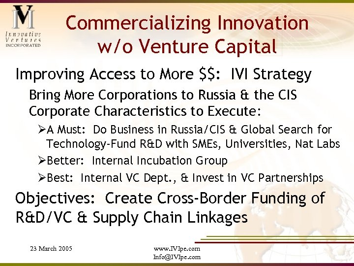 Commercializing Innovation w/o Venture Capital Improving Access to More $$: IVI Strategy Bring More