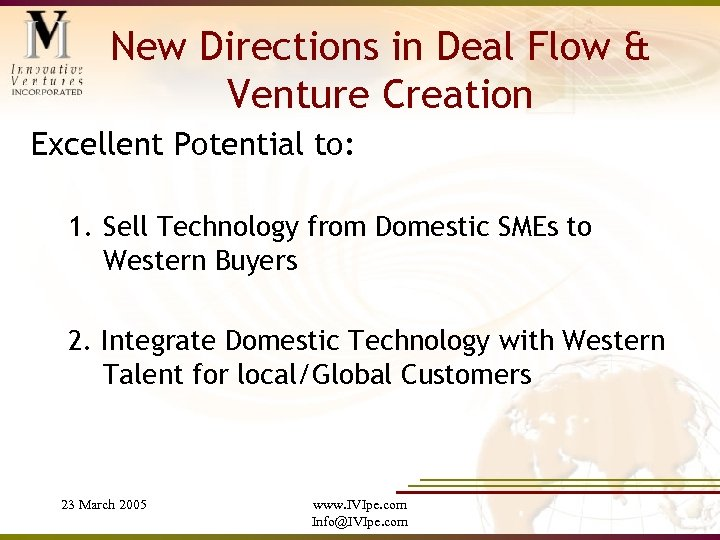 New Directions in Deal Flow & Venture Creation Excellent Potential to: 1. Sell Technology