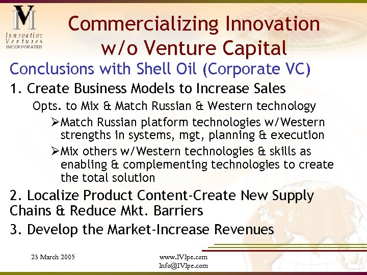 Commercializing Innovation w/o Venture Capital Conclusions with Shell Oil (Corporate VC) 1. Create Business
