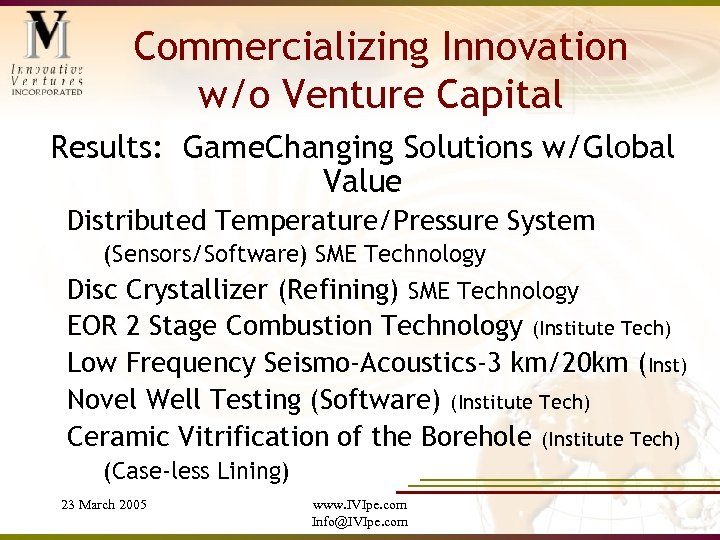 Commercializing Innovation w/o Venture Capital Results: Game. Changing Solutions w/Global Value Distributed Temperature/Pressure System