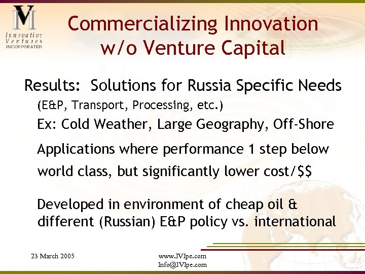 Commercializing Innovation w/o Venture Capital Results: Solutions for Russia Specific Needs (E&P, Transport, Processing,