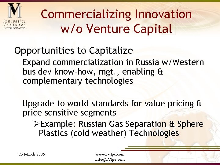 Commercializing Innovation w/o Venture Capital Opportunities to Capitalize Expand commercialization in Russia w/Western bus