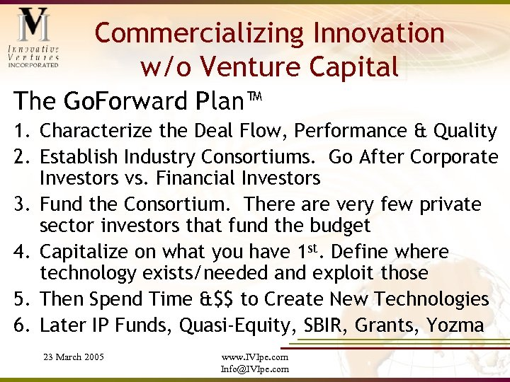 Commercializing Innovation w/o Venture Capital The Go. Forward Plan™ 1. Characterize the Deal Flow,
