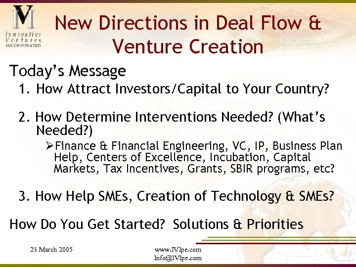 New Directions in Deal Flow & Venture Creation Today's Message 1. How Attract Investors/Capital