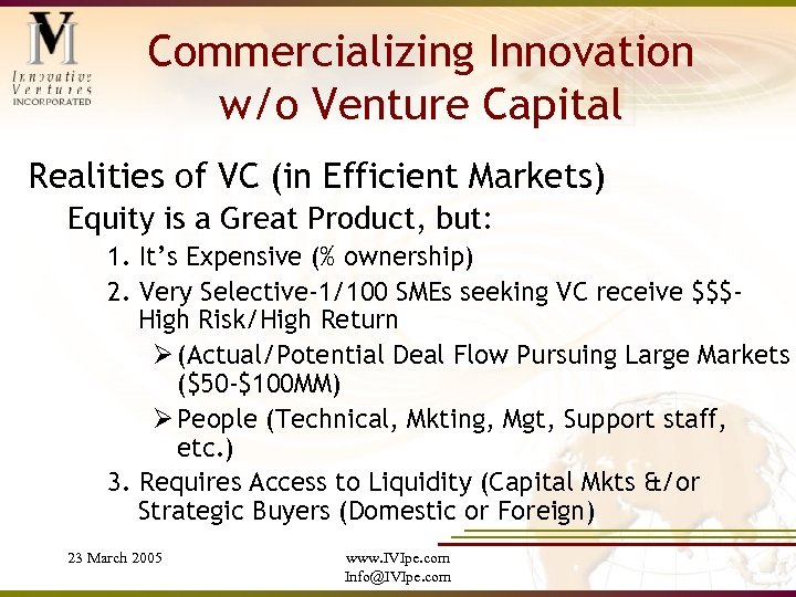Commercializing Innovation w/o Venture Capital Realities of VC (in Efficient Markets) Equity is a