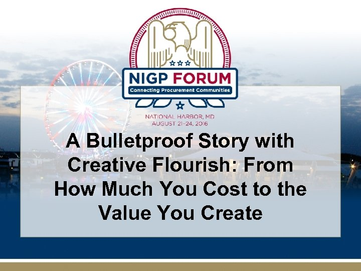 A Bulletproof Story with Creative Flourish: From How Much You Cost to the Value