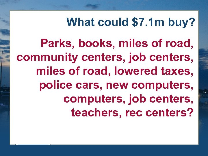 What could $7. 1 m buy? Parks, books, miles of road, community centers, job