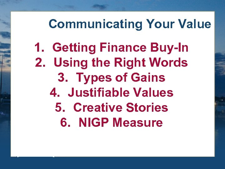 Communicating Your Value 1. Getting Finance Buy-In 2. Using the Right Words 3. Types